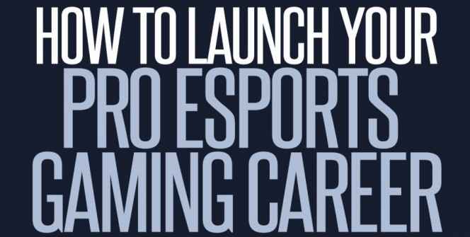 How to Launch Your Pro eSports Career