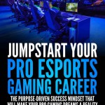 Jumpstart Your Pro eSports Gaming Career | eBook